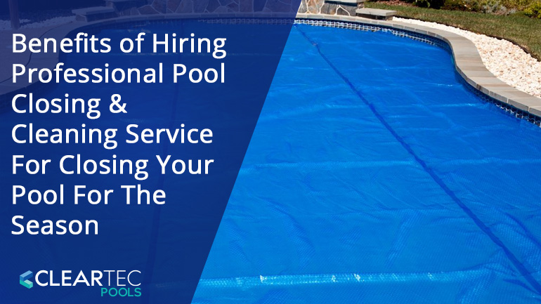 pool closing and cleaning service